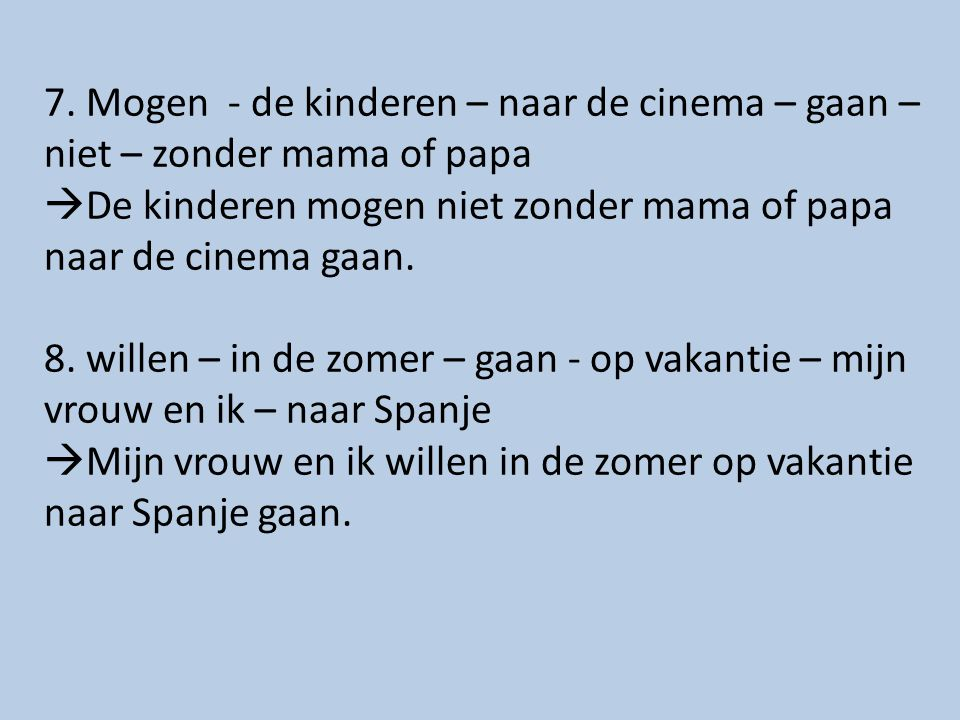 7. Mogen - de kinderen – naar de cinema – gaan – niet – zonder mama of papa