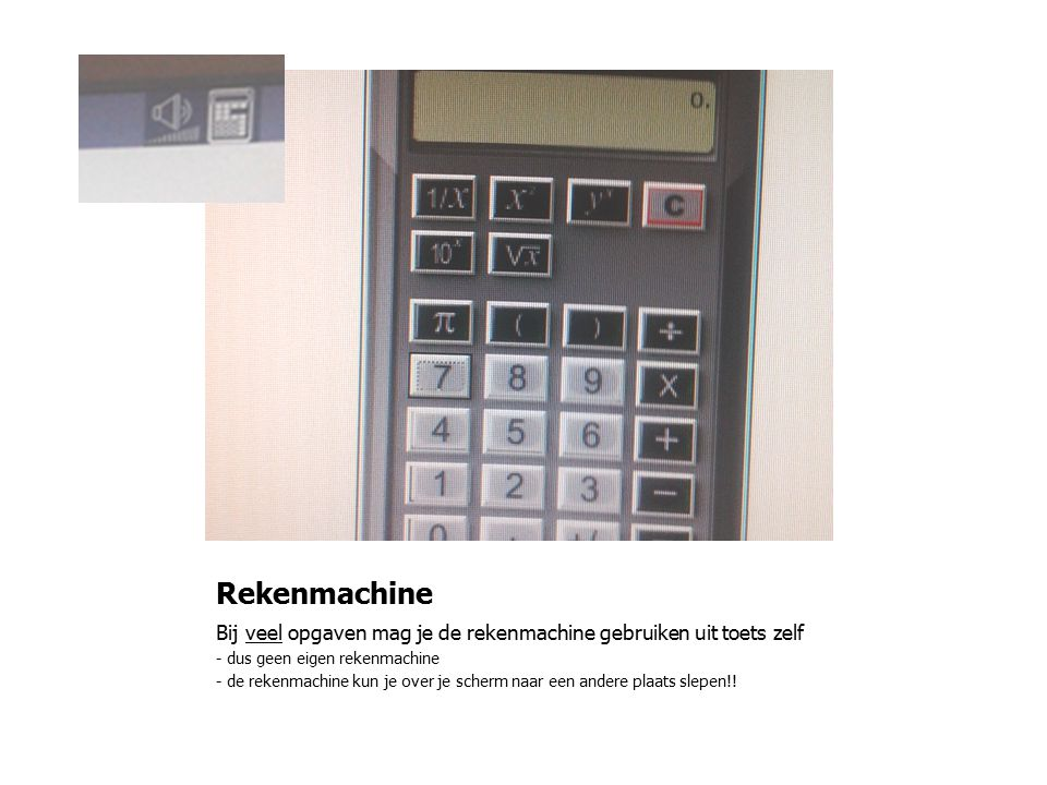 Rekenmachine Bij veel opgaven mag je de rekenmachine gebruiken uit toets zelf. - dus geen eigen rekenmachine.