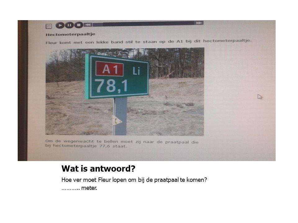 Wat is antwoord Hoe ver moet Fleur lopen om bij de praatpaal te komen ……….. meter.