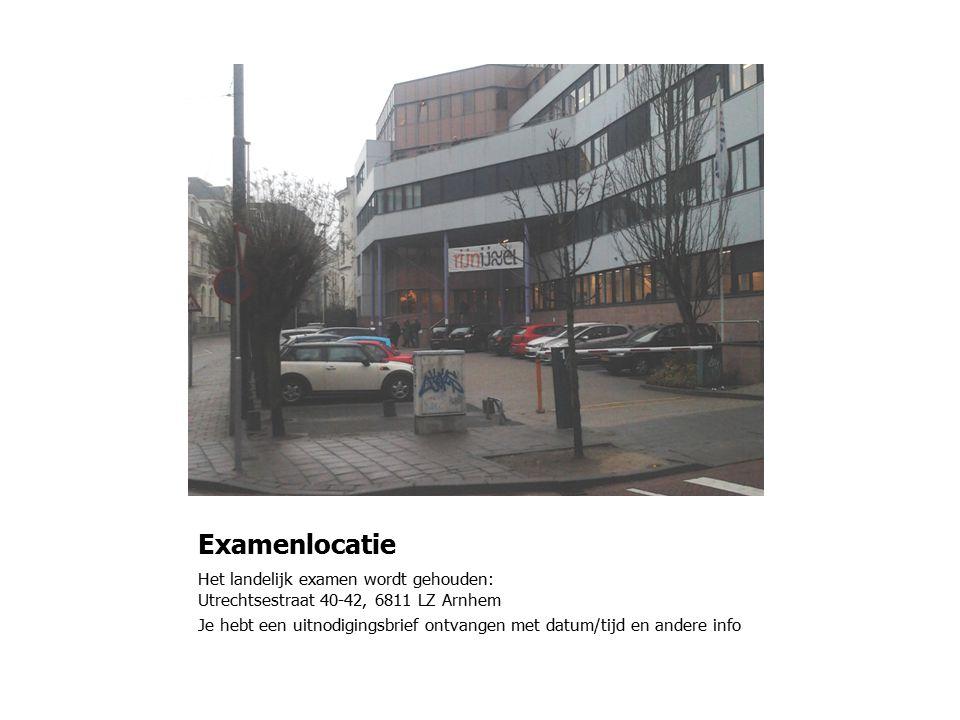 Examenlocatie Het landelijk examen wordt gehouden: Utrechtsestraat 40-42, 6811 LZ Arnhem.