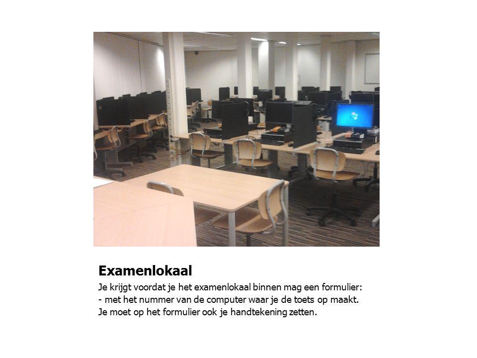 Examenlokaal Je krijgt voordat je het examenlokaal binnen mag een formulier: met het nummer van de computer waar je de toets op maakt.