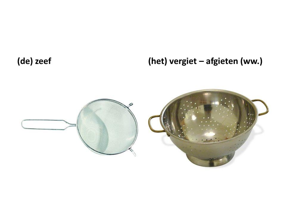 (de) zeef (het) vergiet – afgieten (ww.)