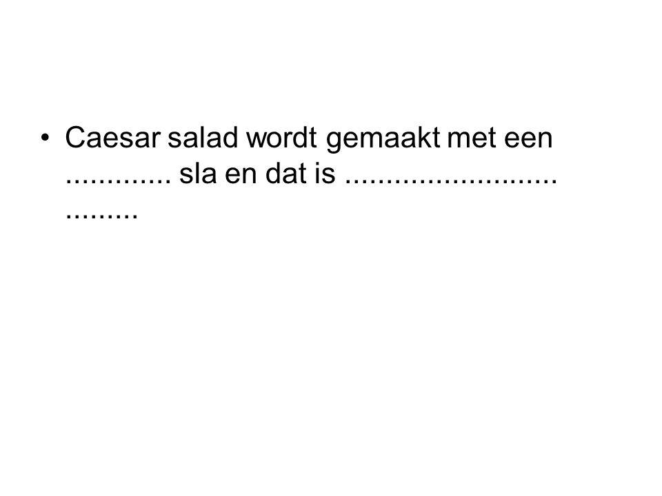 Caesar salad wordt gemaakt met een ............. sla en dat is .......................... .........