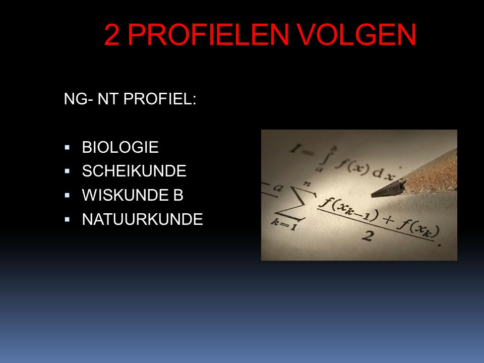 2 PROFIELEN VOLGEN NG- NT PROFIEL: BIOLOGIE SCHEIKUNDE WISKUNDE B