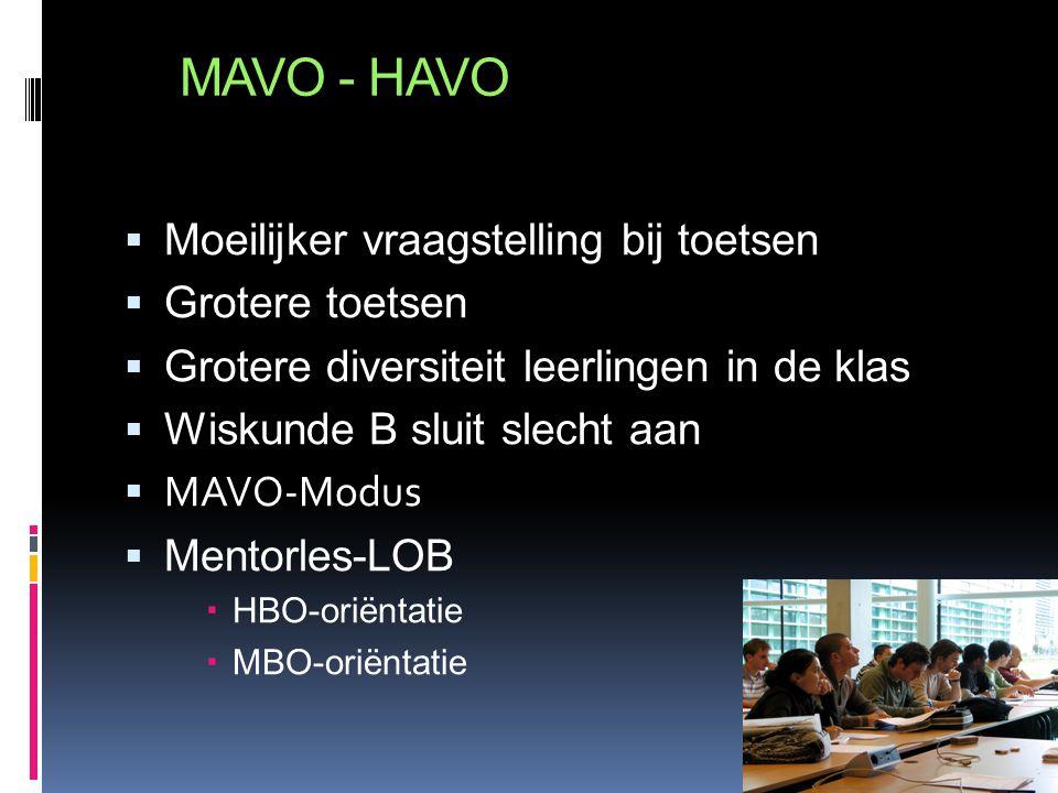 MAVO - HAVO Moeilijker vraagstelling bij toetsen Grotere toetsen