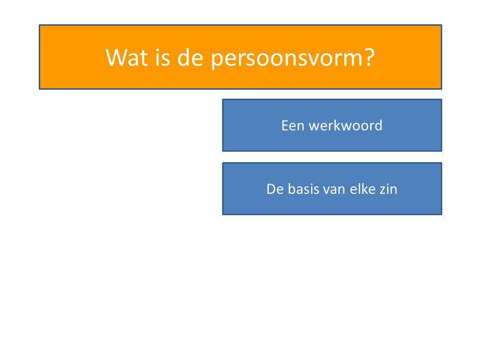 Wat is de persoonsvorm Een werkwoord De basis van elke zin