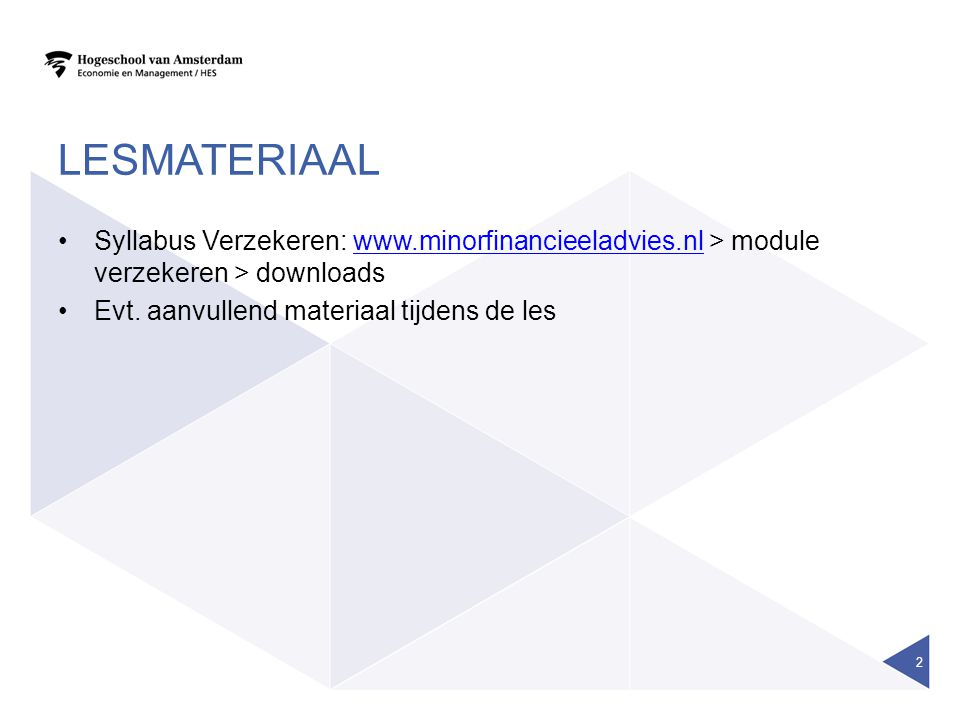 Lesmateriaal Syllabus Verzekeren: www.minorfinancieeladvies.nl > module verzekeren > downloads.