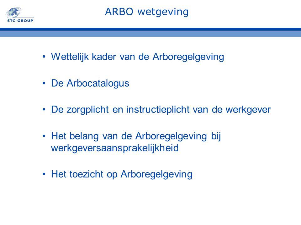 ARBO wetgeving Wettelijk kader van de Arboregelgeving. De Arbocatalogus. De zorgplicht en instructieplicht van de werkgever.
