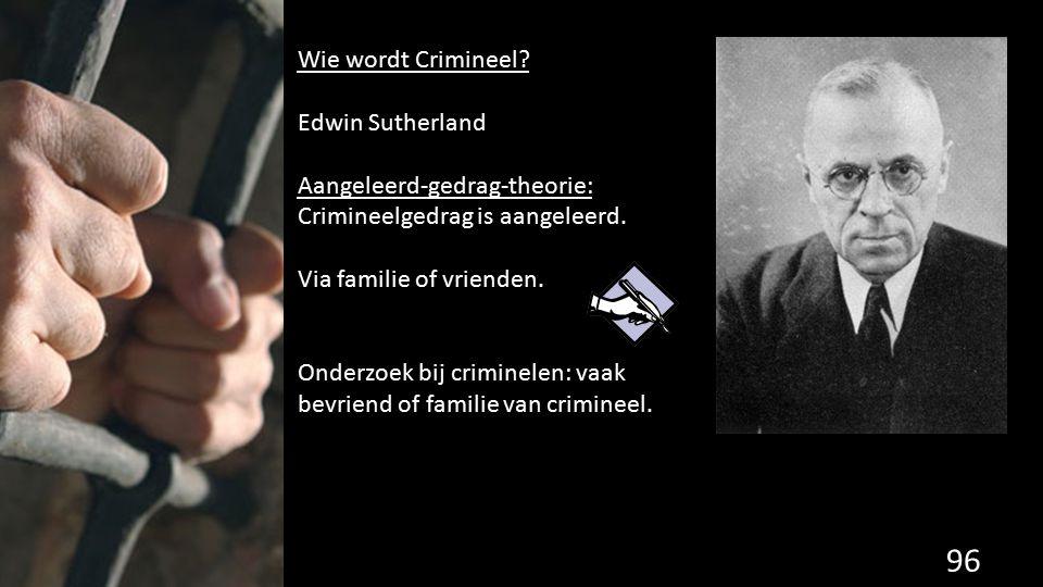 Wie wordt Crimineel Edwin Sutherland. Aangeleerd-gedrag-theorie: Crimineelgedrag is aangeleerd. Via familie of vrienden.