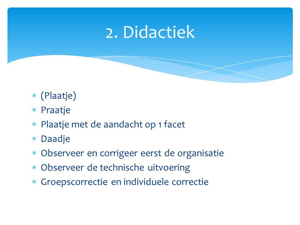 2. Didactiek (Plaatje) Praatje Plaatje met de aandacht op 1 facet
