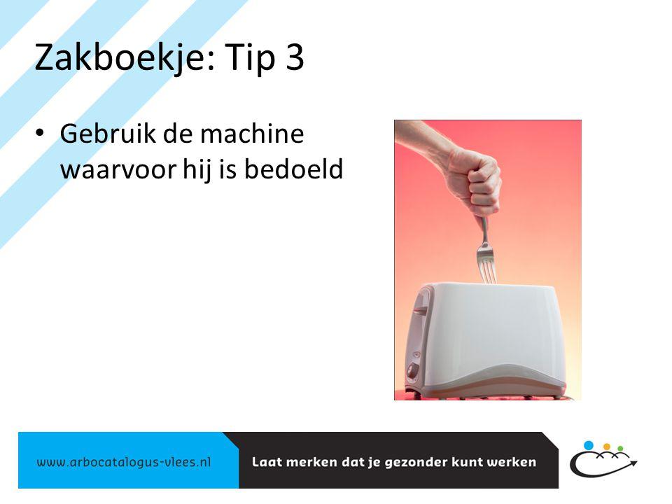 Zakboekje: Tip 3 Gebruik de machine waarvoor hij is bedoeld