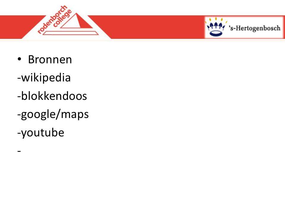 Bronnen -wikipedia -blokkendoos -google/maps -youtube -