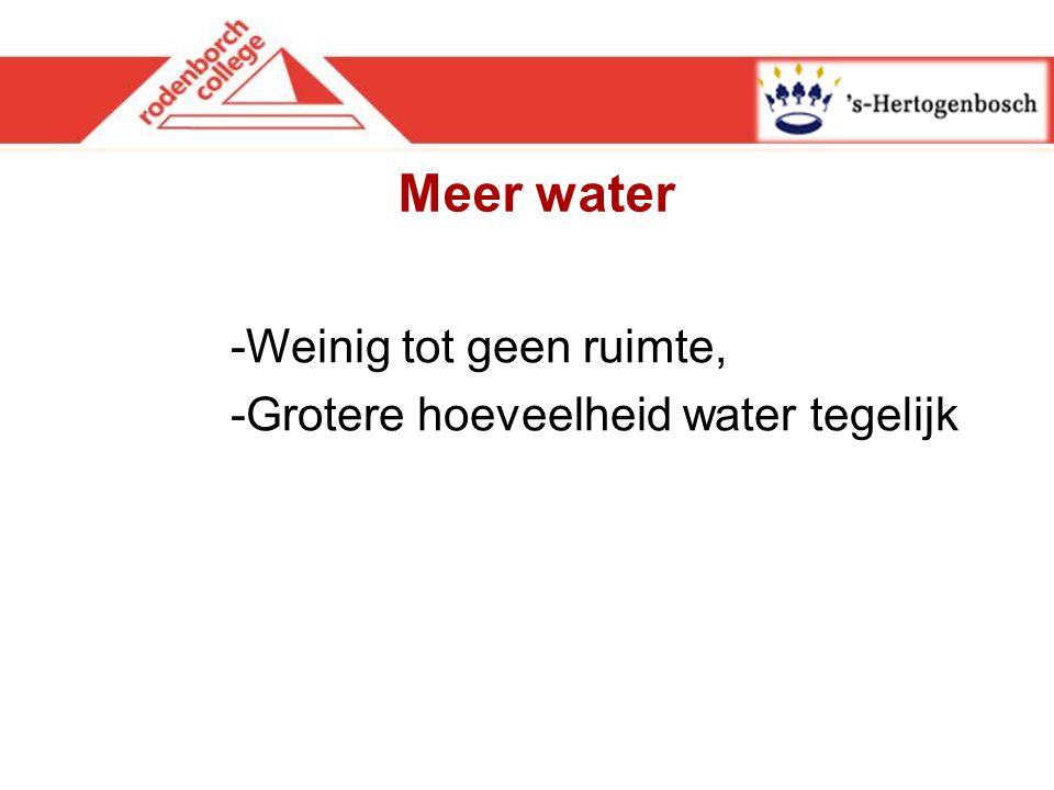 Meer water -Weinig tot geen ruimte, -Grotere hoeveelheid water tegelijk