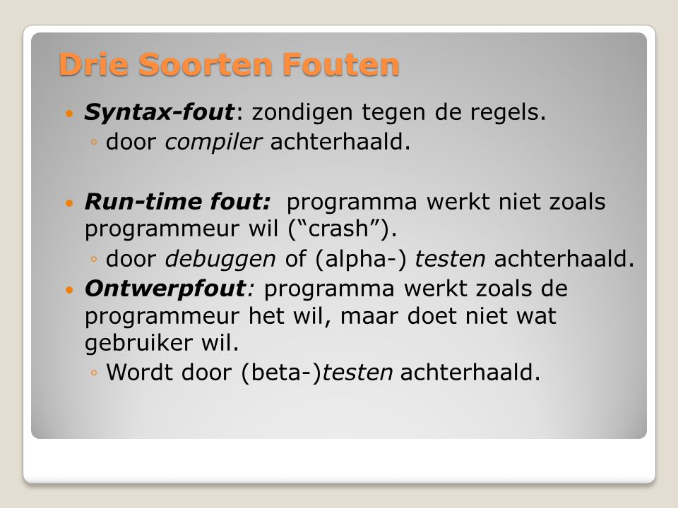 Drie Soorten Fouten Syntax-fout: zondigen tegen de regels.