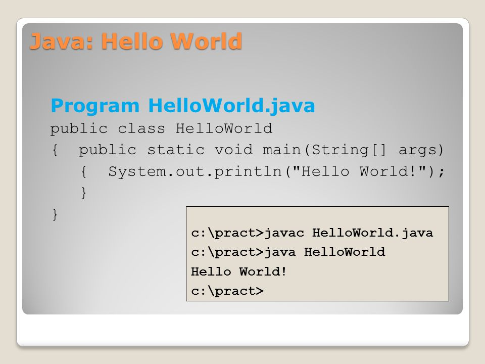 Java: Hello World Program HelloWorld.java public class HelloWorld
