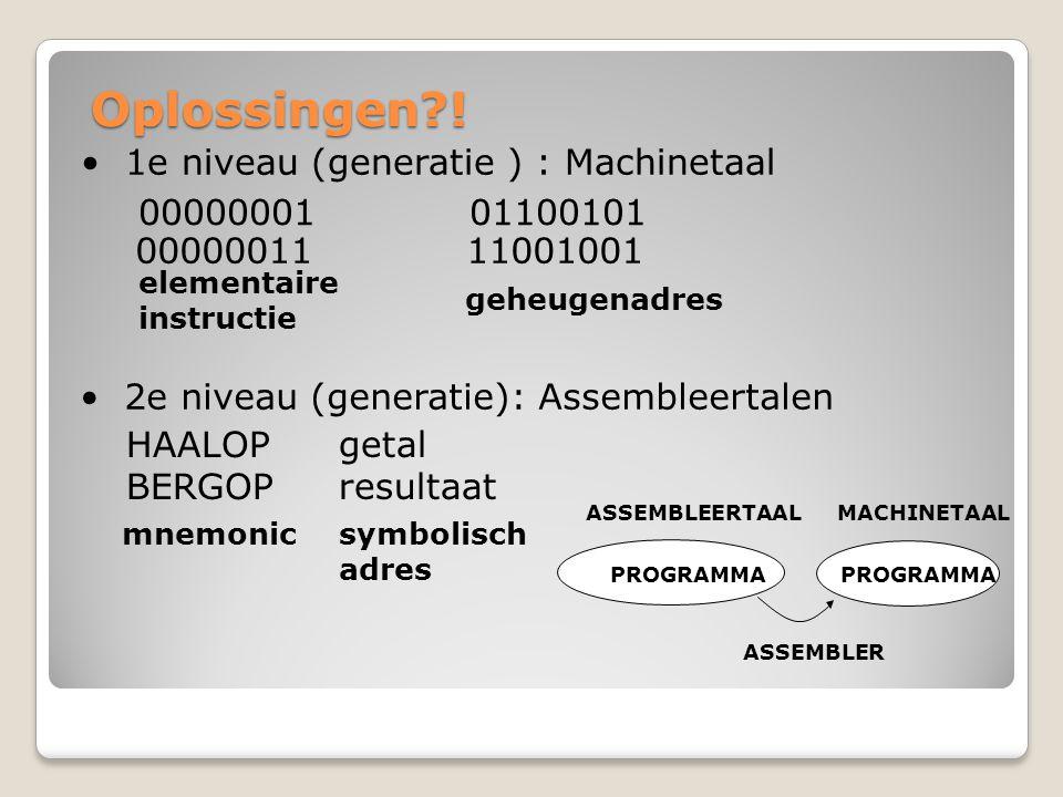 Oplossingen ! 1e niveau (generatie ) : Machinetaal 00000001 01100101