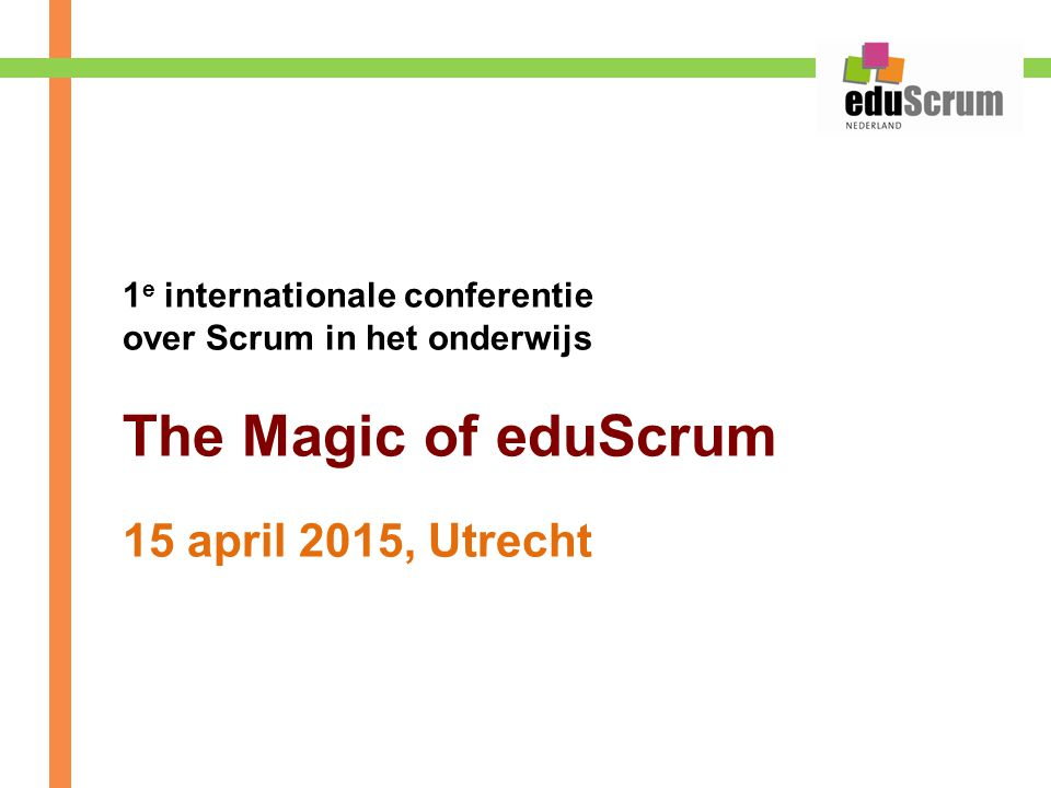 The Magic of eduScrum 15 april 2015, Utrecht
