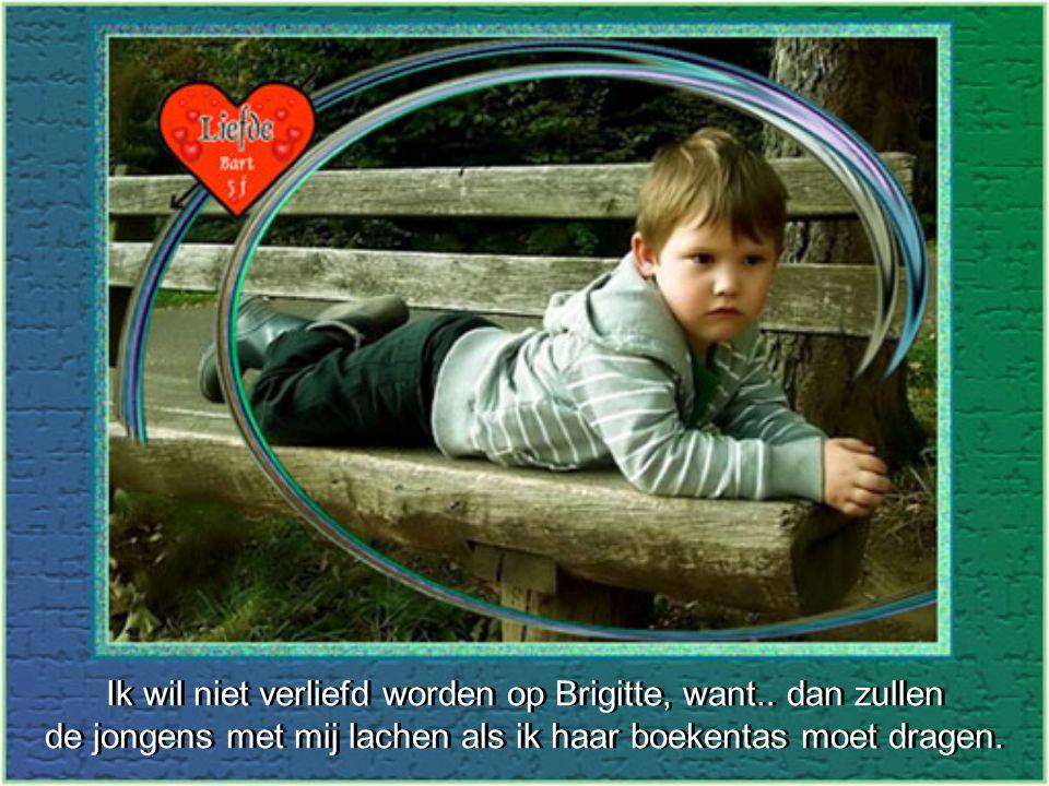 Ik wil niet verliefd worden op Brigitte, want.. dan zullen