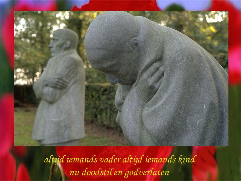 altijd iemands vader altijd iemands kind nu doodstil en godverlaten