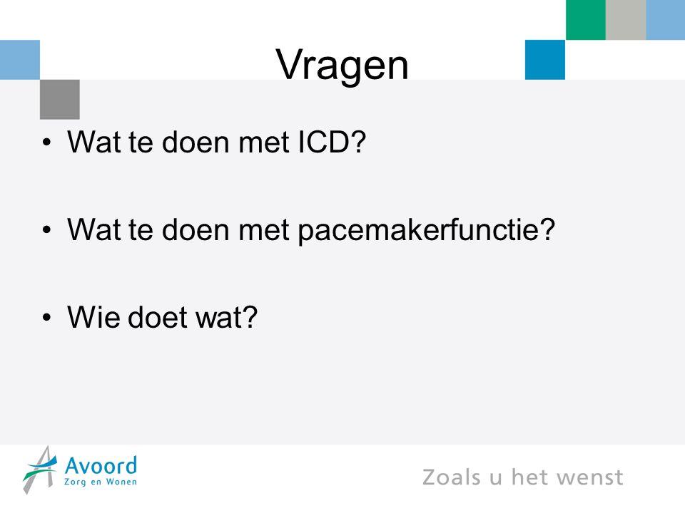 Vragen Wat te doen met ICD Wat te doen met pacemakerfunctie