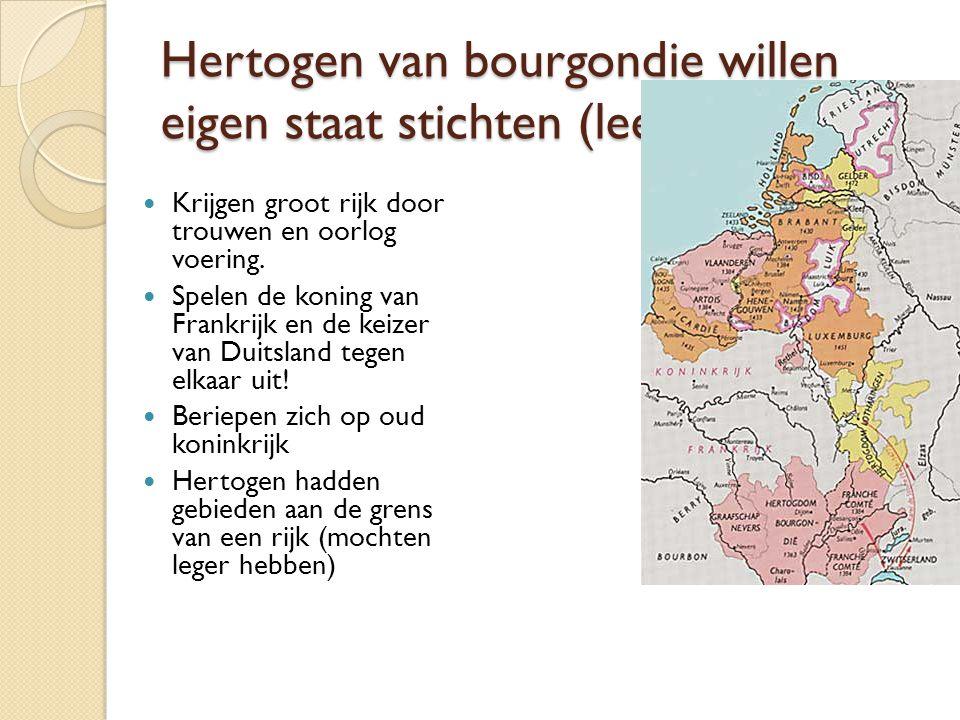 Hertogen van bourgondie willen eigen staat stichten (leenmannen)