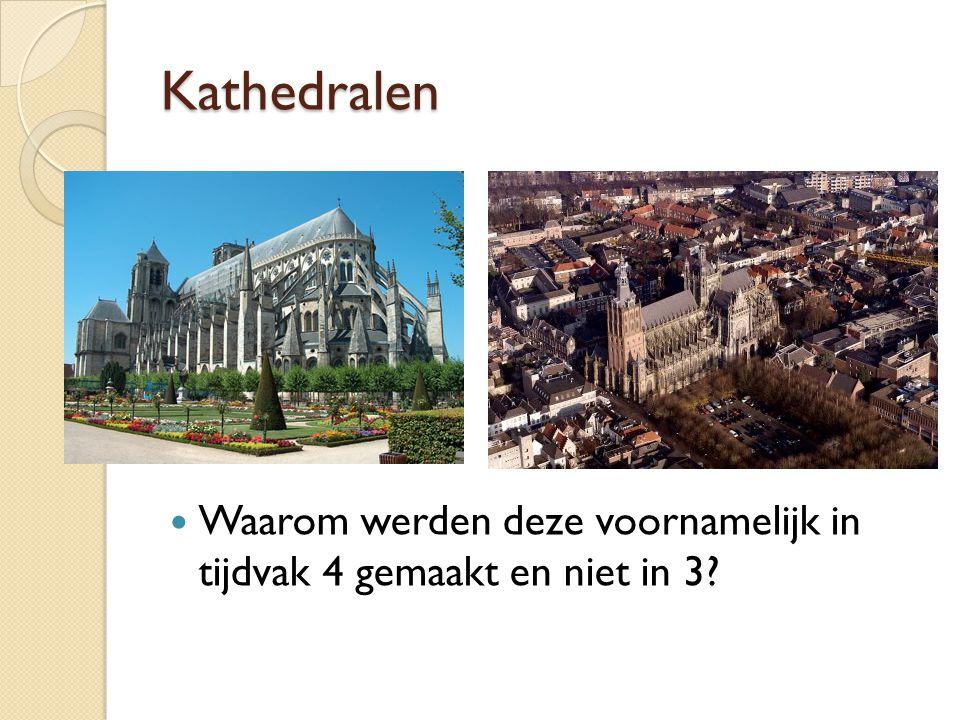 Kathedralen Waarom werden deze voornamelijk in tijdvak 4 gemaakt en niet in 3