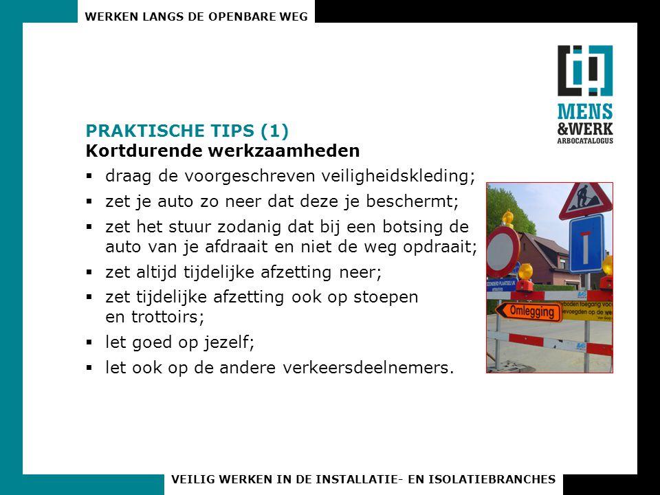 PRAKTISCHE TIPS (1) Kortdurende werkzaamheden. draag de voorgeschreven veiligheidskleding; zet je auto zo neer dat deze je beschermt;