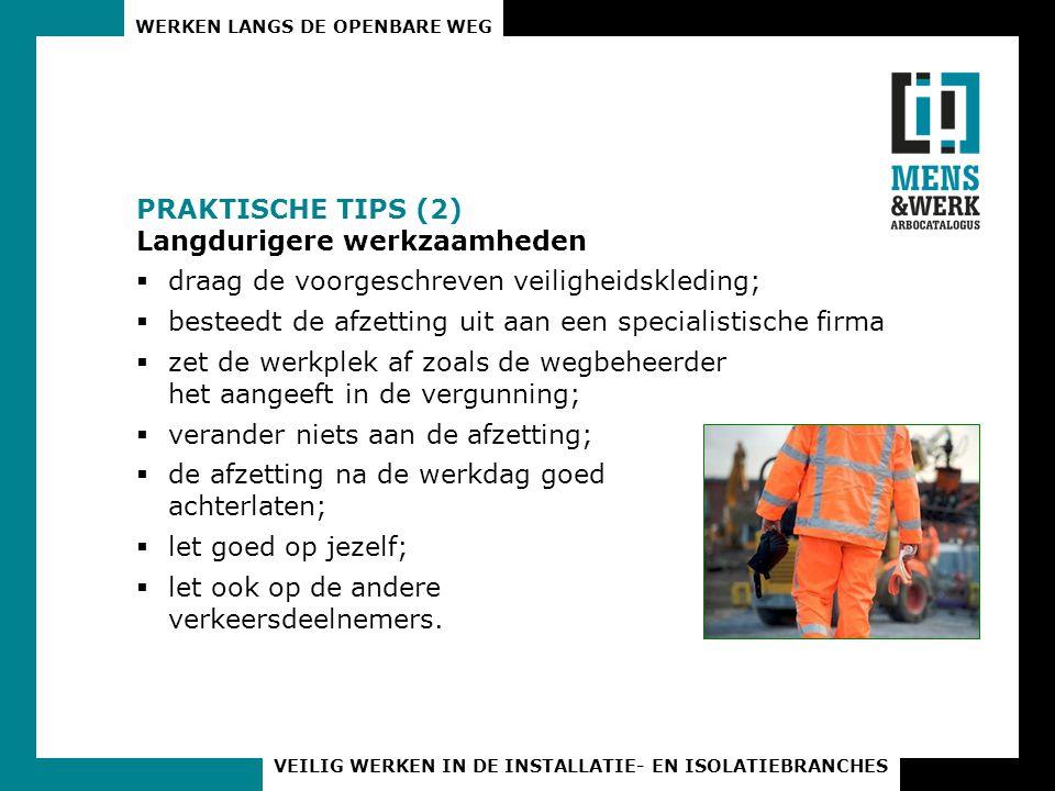 PRAKTISCHE TIPS (2) Langdurigere werkzaamheden. draag de voorgeschreven veiligheidskleding; besteedt de afzetting uit aan een specialistische firma.
