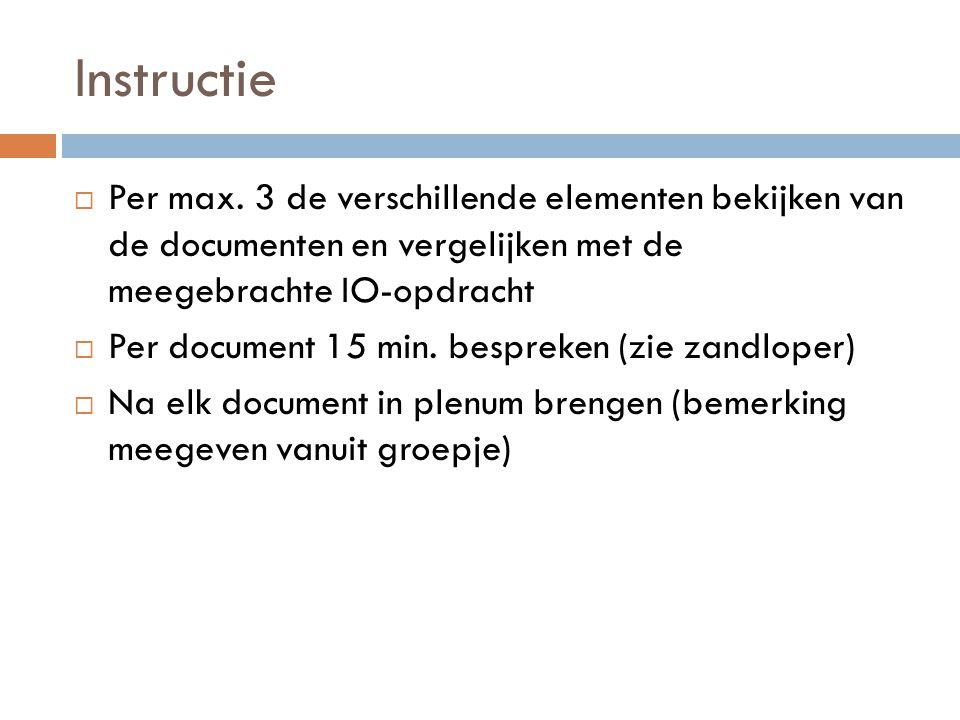 Instructie Per max. 3 de verschillende elementen bekijken van de documenten en vergelijken met de meegebrachte IO-opdracht.