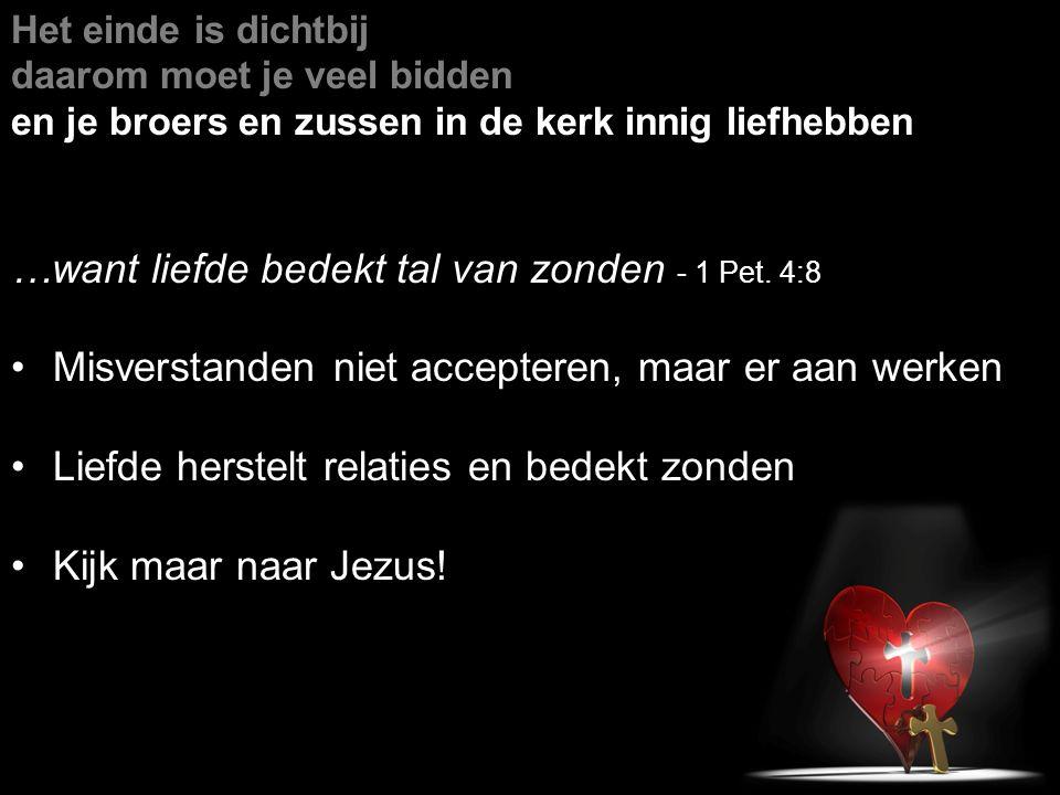 …want liefde bedekt tal van zonden - 1 Pet. 4:8