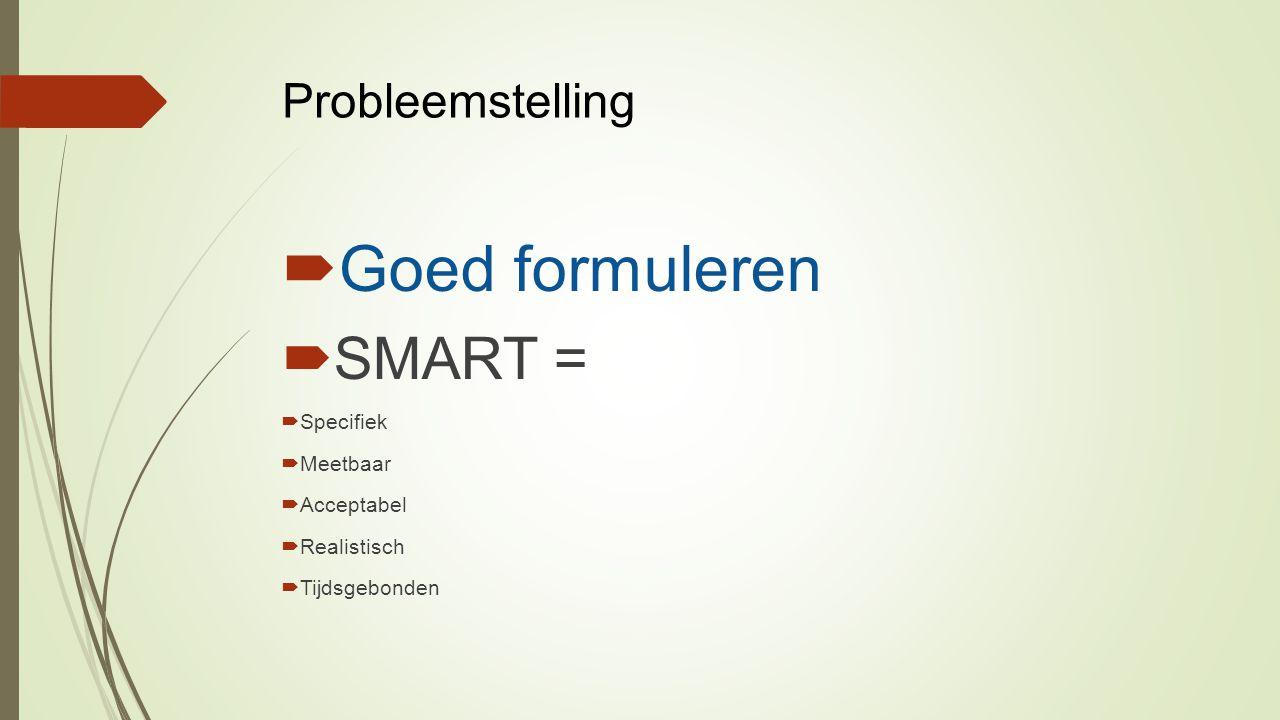 Goed formuleren SMART = Probleemstelling Specifiek Meetbaar Acceptabel
