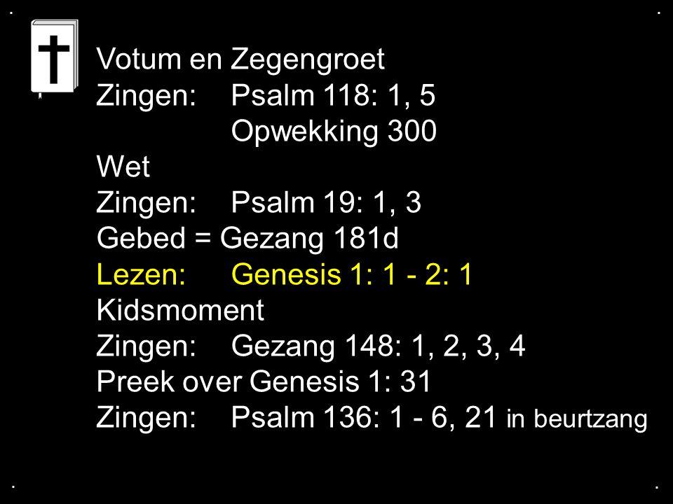 Zingen: Psalm 118: 1, 5 Opwekking 300 Wet Zingen: Psalm 19: 1, 3