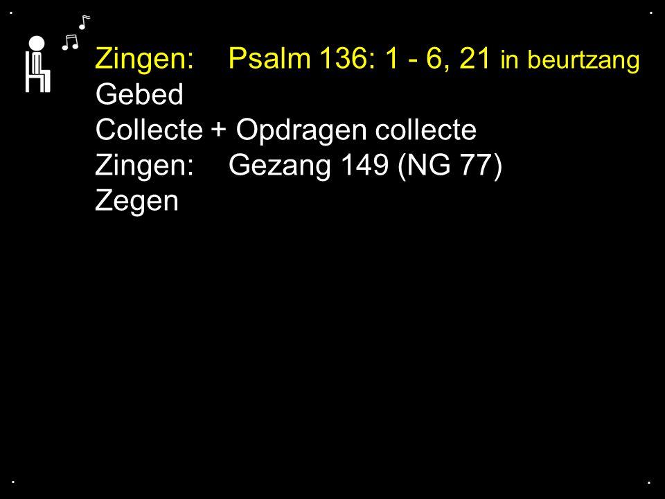 Zingen: Psalm 136: 1 - 6, 21 in beurtzang Gebed