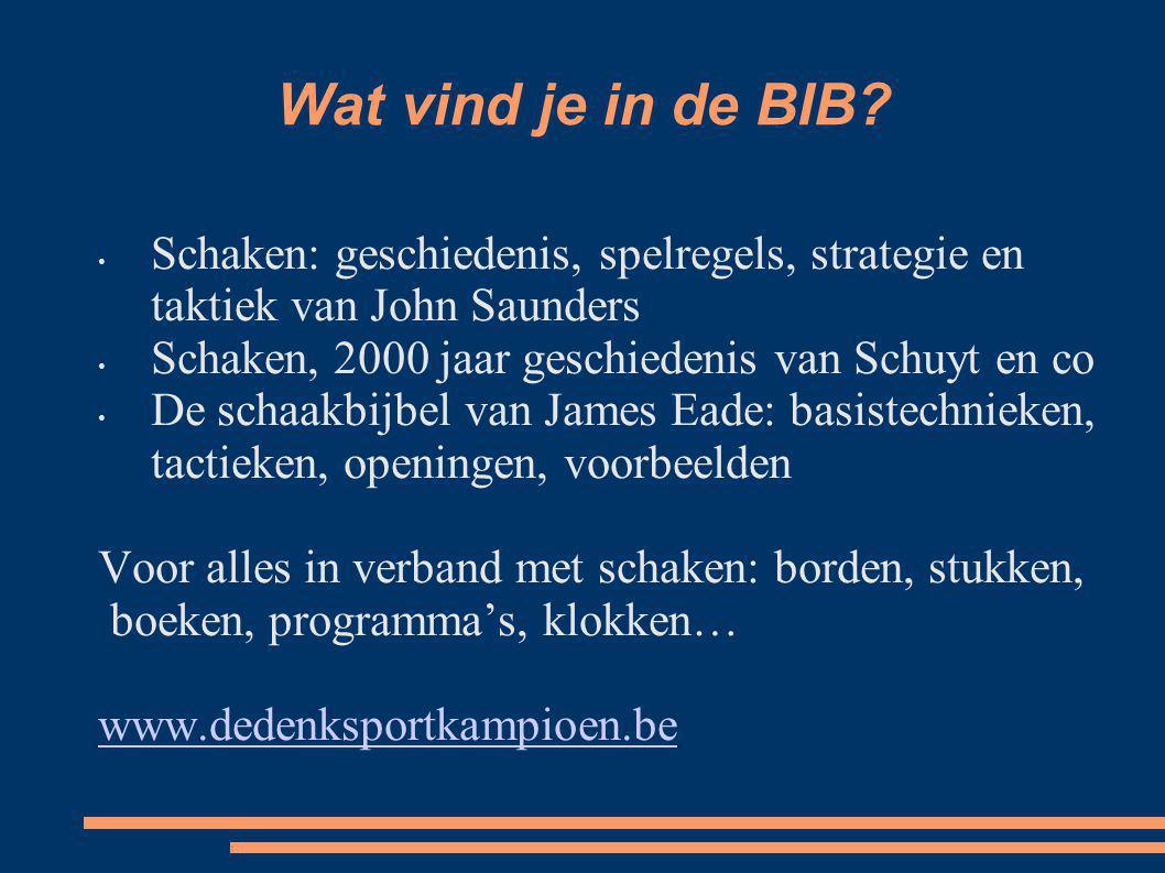 Wat vind je in de BIB Schaken: geschiedenis, spelregels, strategie en taktiek van John Saunders. Schaken, 2000 jaar geschiedenis van Schuyt en co.