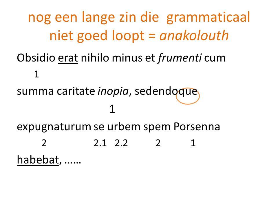 nog een lange zin die grammaticaal niet goed loopt = anakolouth