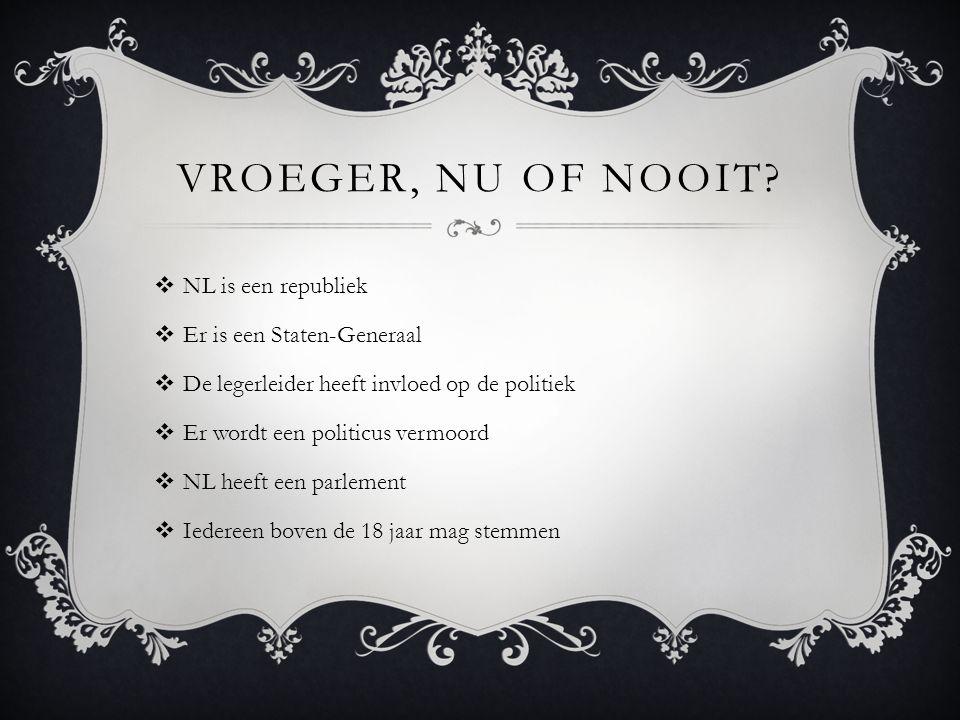 Vroeger, nu of nooit NL is een republiek Er is een Staten-Generaal