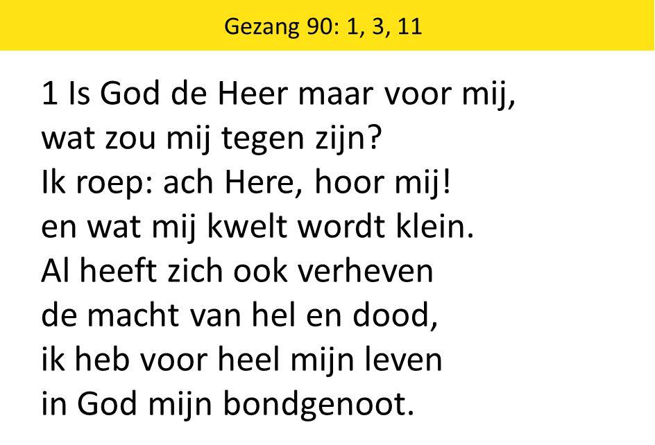 1 Is God de Heer maar voor mij, wat zou mij tegen zijn