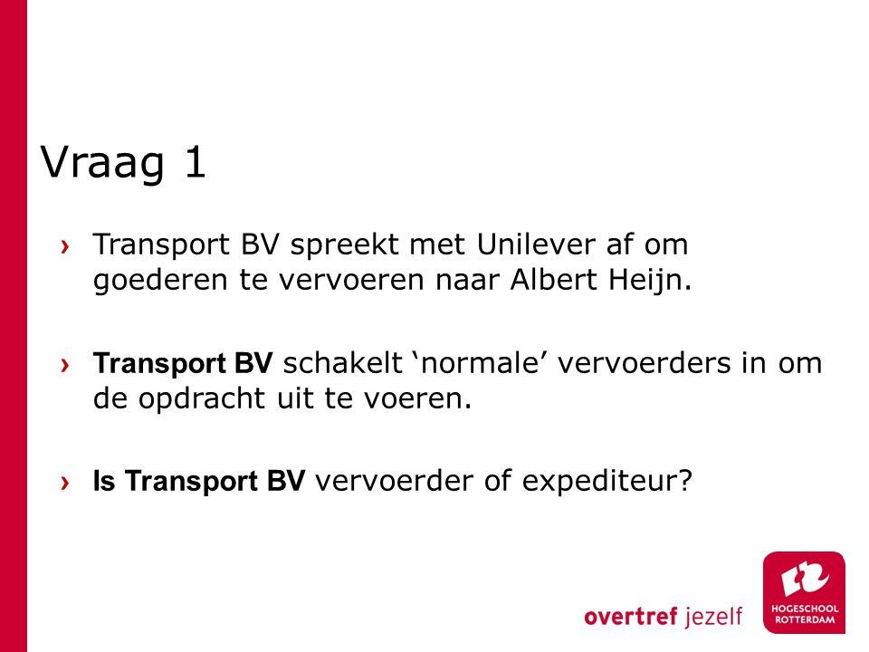 Vraag 1 › Transport BV spreekt met Unilever af om goederen te vervoeren naar Albert Heijn.