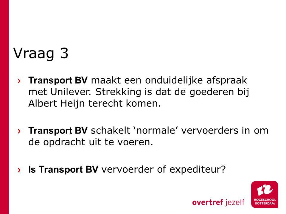 Vraag 3 › Transport BV maakt een onduidelijke afspraak met Unilever. Strekking is dat de goederen bij Albert Heijn terecht komen.