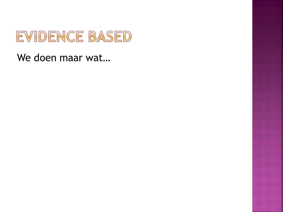 Evidence based We doen maar wat…