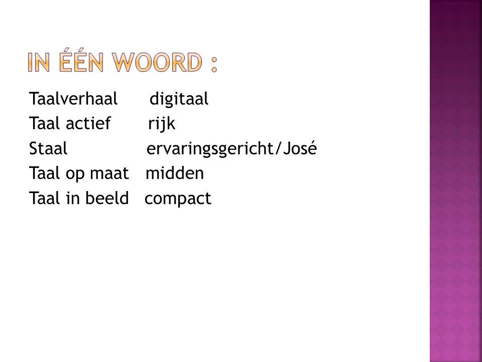 In één woord : Taalverhaal digitaal Taal actief rijk Staal ervaringsgericht/José Taal op maat midden Taal in beeld compact