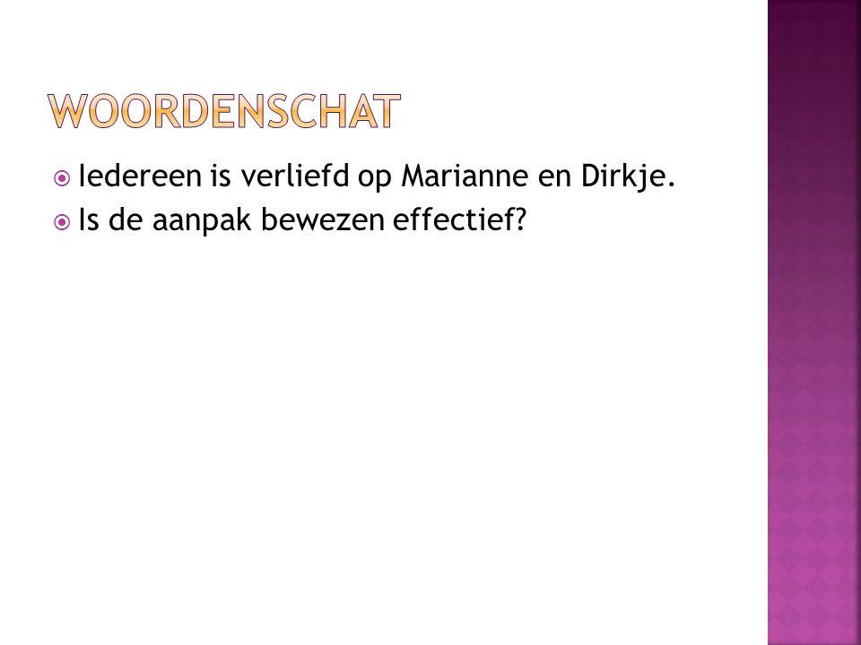 Woordenschat Iedereen is verliefd op Marianne en Dirkje.