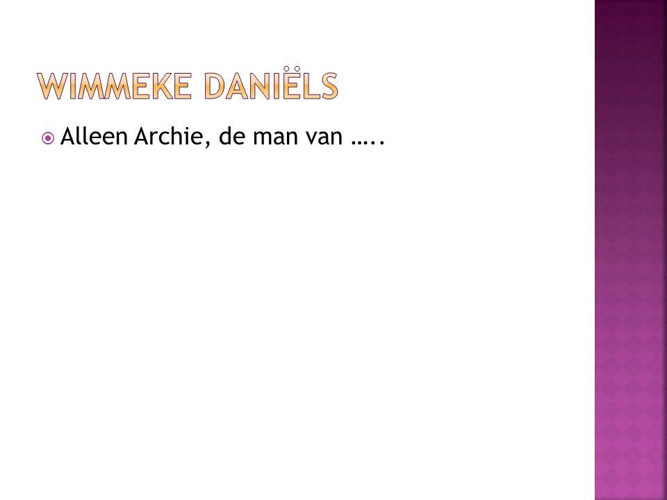 Wimmeke Daniëls Alleen Archie, de man van …..