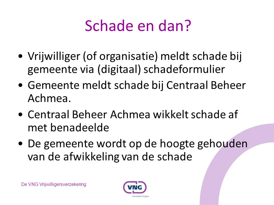 Schade en dan Vrijwilliger (of organisatie) meldt schade bij gemeente via (digitaal) schadeformulier.