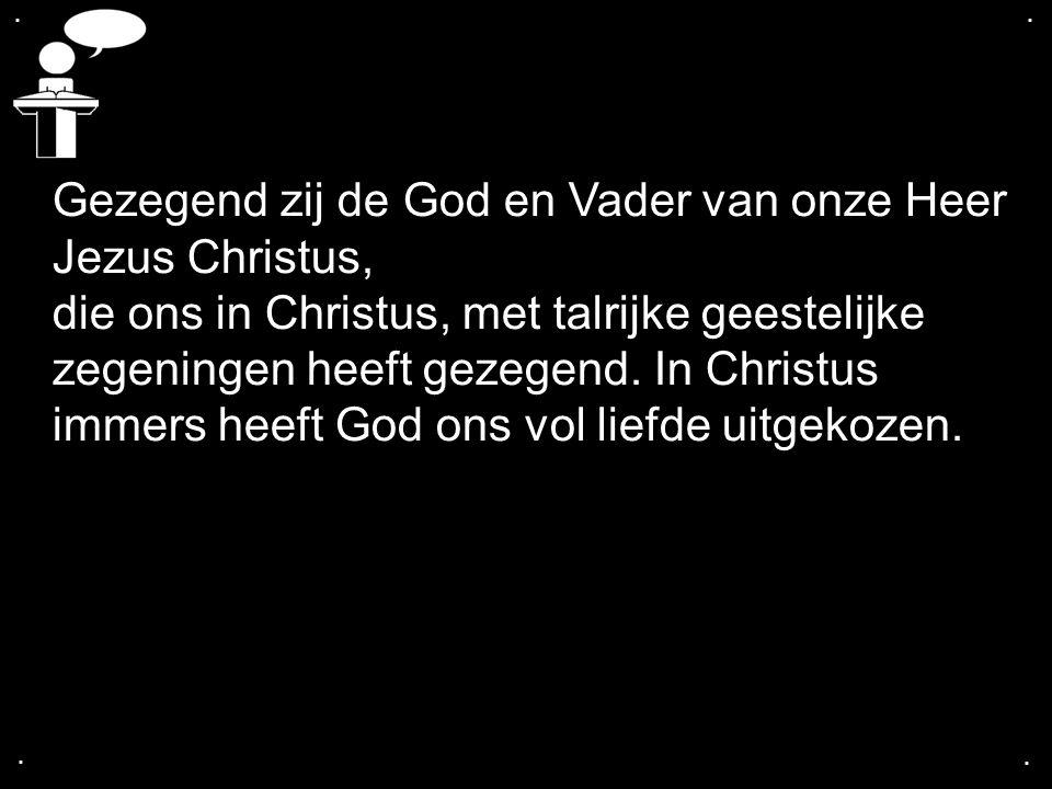 Gezegend zij de God en Vader van onze Heer Jezus Christus,