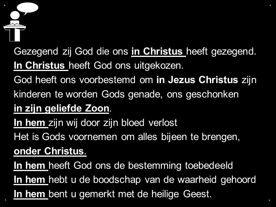 Gezegend zij God die ons in Christus heeft gezegend.