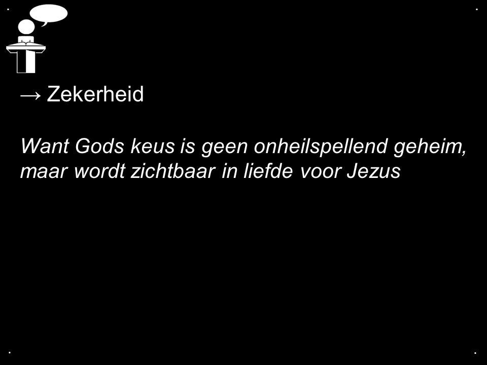 → Zekerheid Want Gods keus is geen onheilspellend geheim,