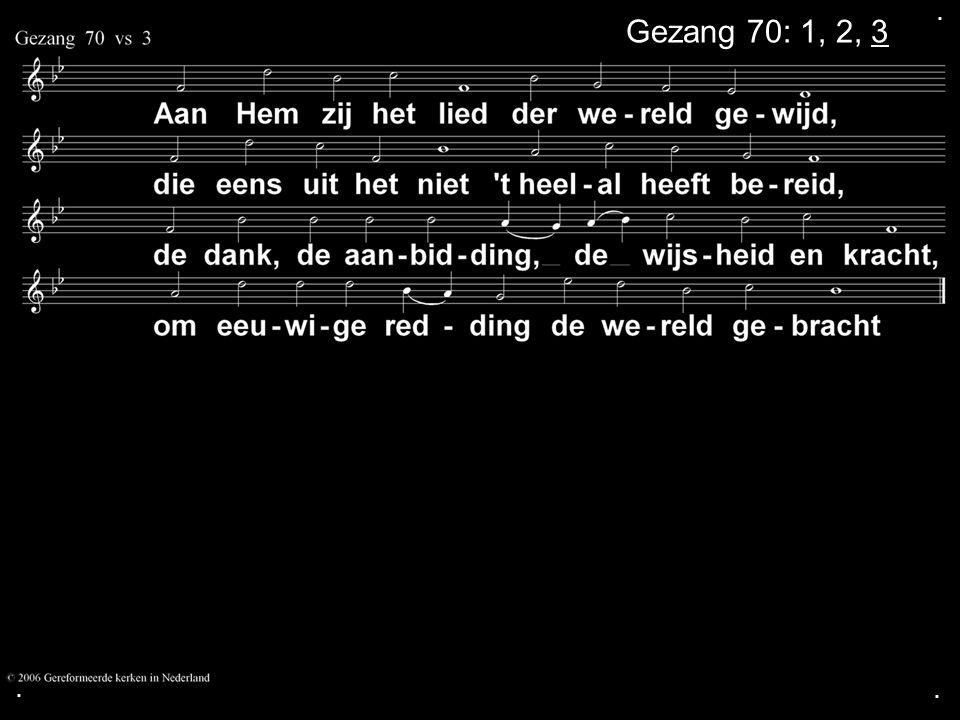 . Gezang 70: 1, 2, 3 . .