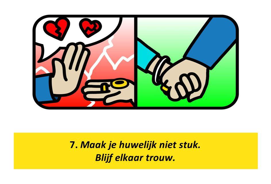 7. Maak je huwelijk niet stuk. Blijf elkaar trouw.