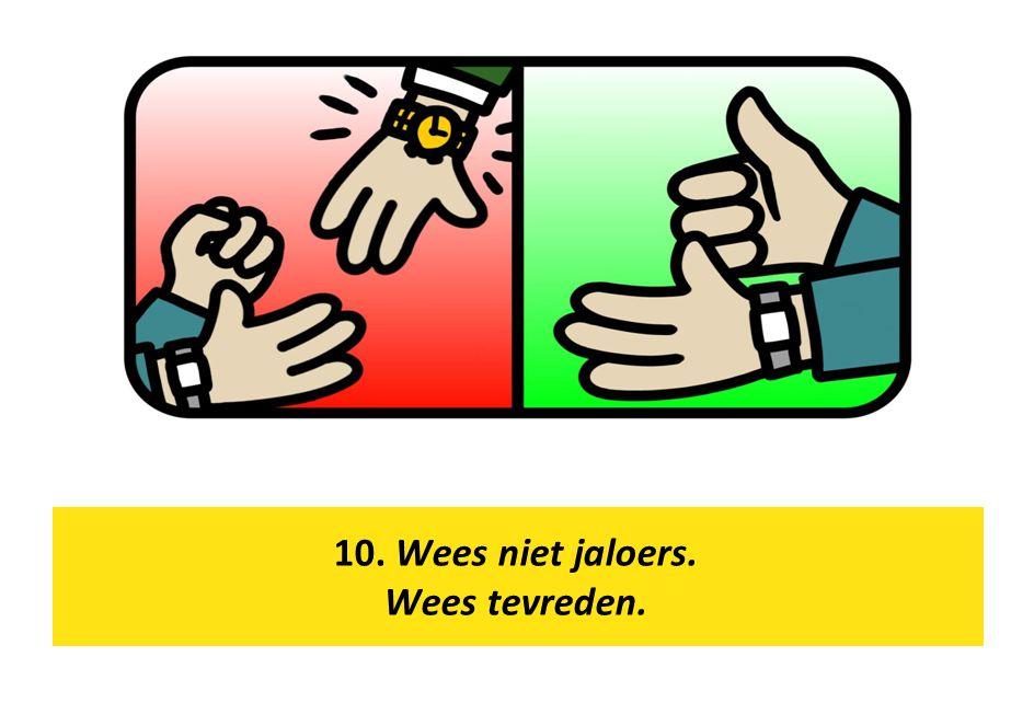 10. Wees niet jaloers. Wees tevreden.